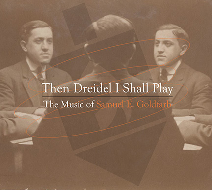 Then Dreidel I Shall Play - The Music of Samuel E. Goldfarb